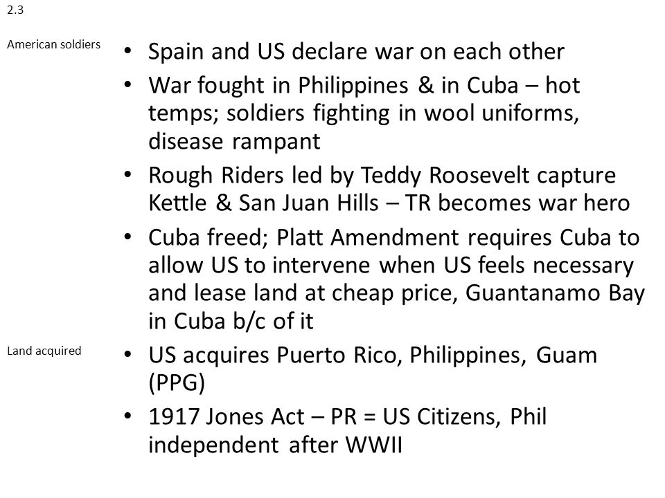 2.3 American soldiers Land acquired Spain and US declare war on each other War fought in Philippines & in Cuba – hot temps; soldiers fighting in wool