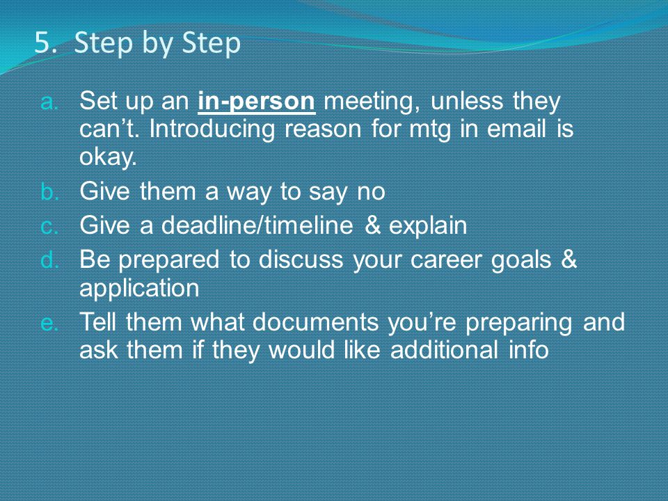 5. Step by Step a. Set up an in-person meeting, unless they can't.