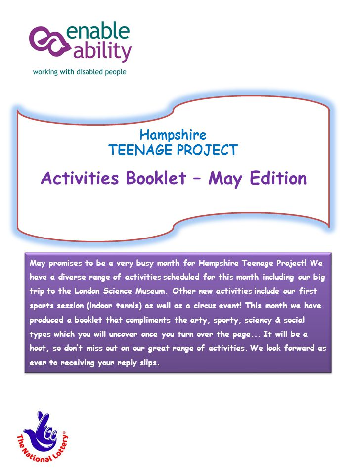Hampshire TEENAGE PROJECT Activities Booklet – May Edition May promises to be a very busy month for Hampshire Teenage Project! We have a diverse range