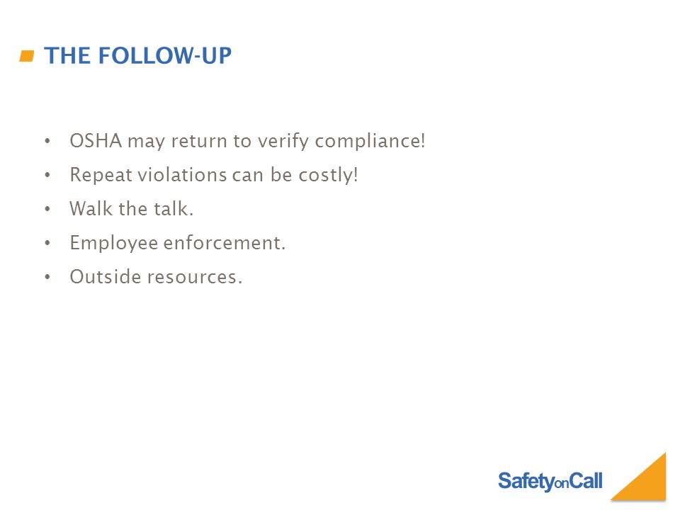 Safety on Call THE FOLLOW-UP OSHA may return to verify compliance.