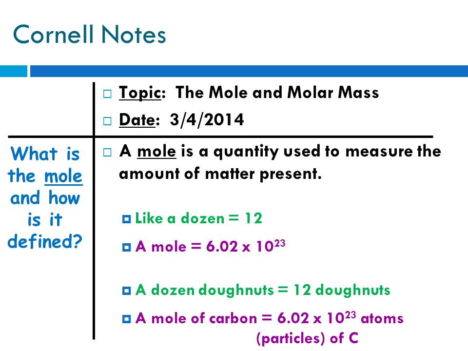 Cornell Notes  Topic: The Mole and Molar Mass  Date: 3/4/2014  Essential Questions:  What is a mole.