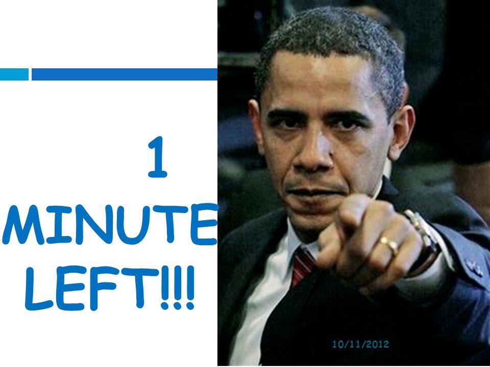 1 MINUTE LEFT!!! 10/11/2012