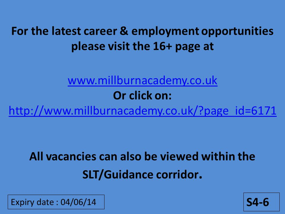 For the latest career & employment opportunities please visit the 16+ page at www.millburnacademy.co.uk Or click on: http://www.millburnacademy.co.uk/ page_id=6171 All vacancies can also be viewed within the SLT/Guidance corridor.