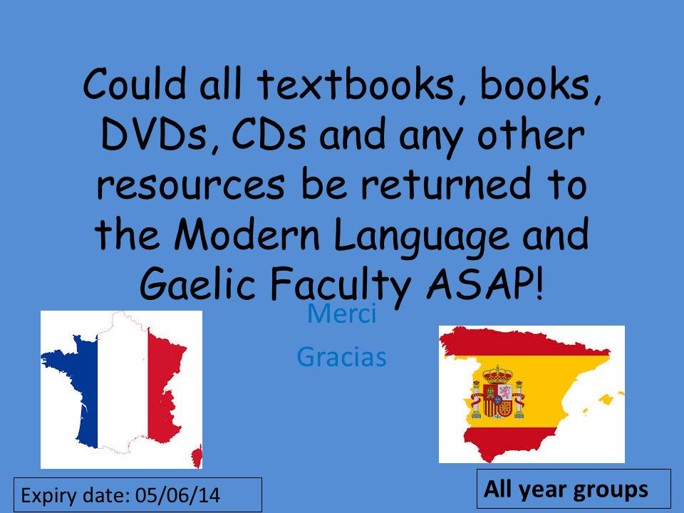 Could all textbooks, books, DVDs, CDs and any other resources be returned to the Modern Language and Gaelic Faculty ASAP.