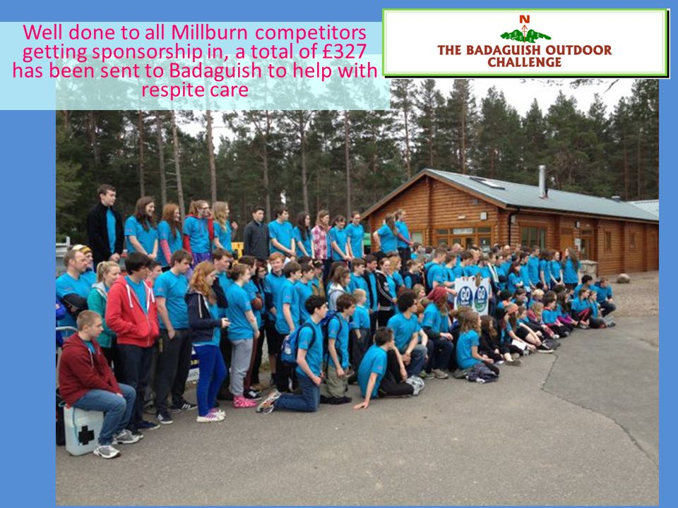 Well done to all Millburn competitors getting sponsorship in, a total of £327 has been sent to Badaguish to help with respite care