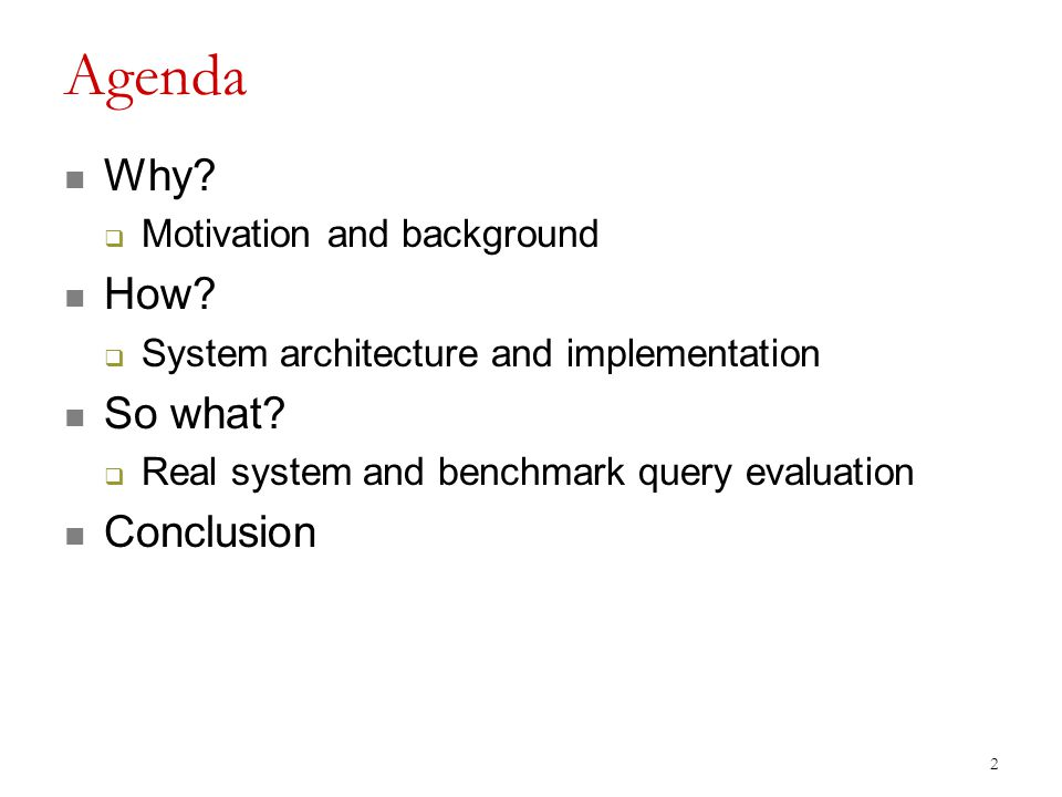 Agenda Why.  Motivation and background How.  System architecture and implementation So what.