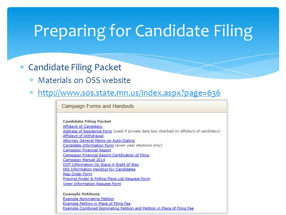 Candidate Filing Packet  Materials on OSS website  http://www.sos.state.mn.us/index.aspx page=636 http://www.sos.state.mn.us/index.aspx page=636 Preparing for Candidate Filing