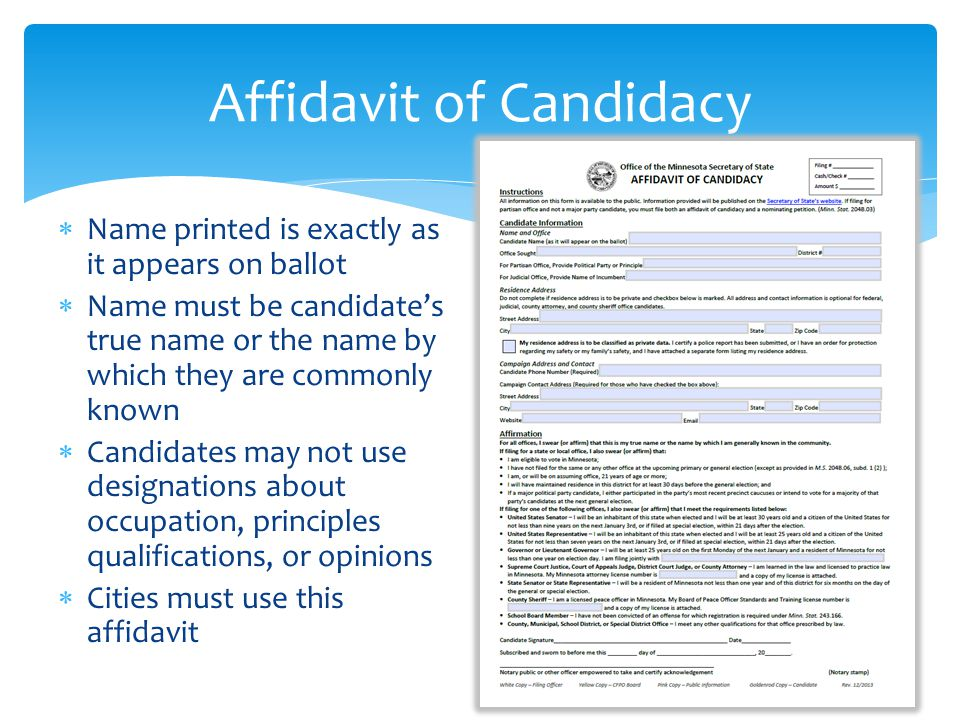  Name printed is exactly as it appears on ballot  Name must be candidate's true name or the name by which they are commonly known  Candidates may not use designations about occupation, principles qualifications, or opinions  Cities must use this affidavit Affidavit of Candidacy