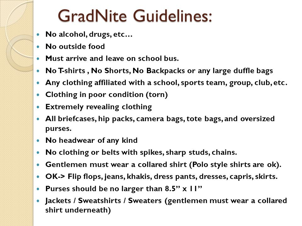 GradNite Guidelines: No alcohol, drugs, etc… No outside food Must arrive and leave on school bus.