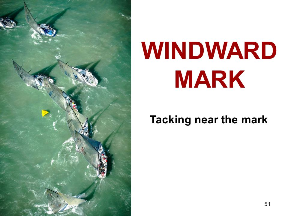 51 WINDWARD MARK Tacking near the mark