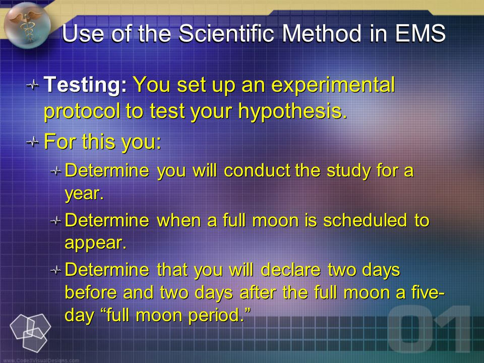 Use of the Scientific Method in EMS Testing: You set up an experimental protocol to test your hypothesis.