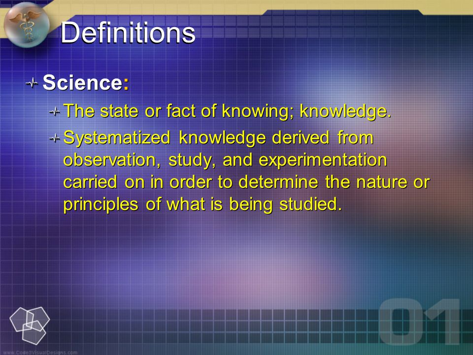 Definitions Science: The state or fact of knowing; knowledge.