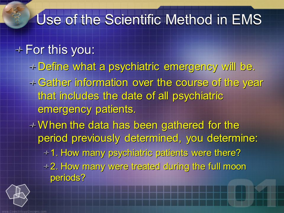 Use of the Scientific Method in EMS For this you: Define what a psychiatric emergency will be.