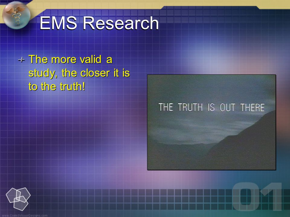 EMS Research The more valid a study, the closer it is to the truth!