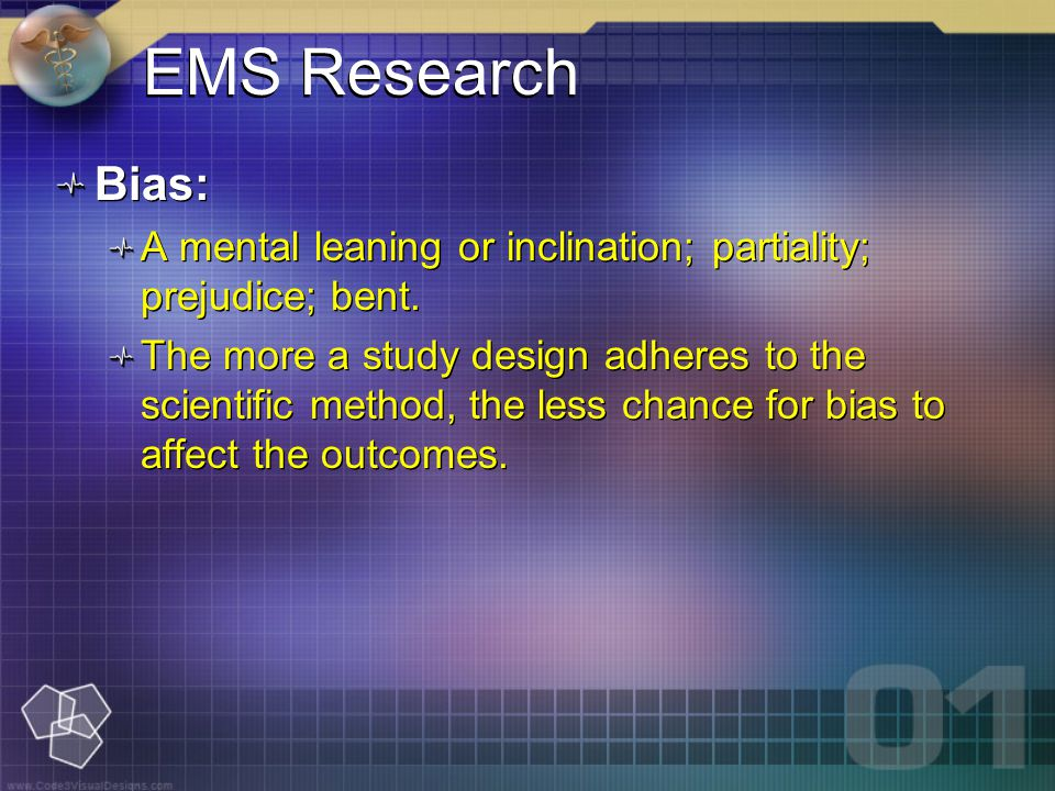 EMS Research Bias: A mental leaning or inclination; partiality; prejudice; bent.
