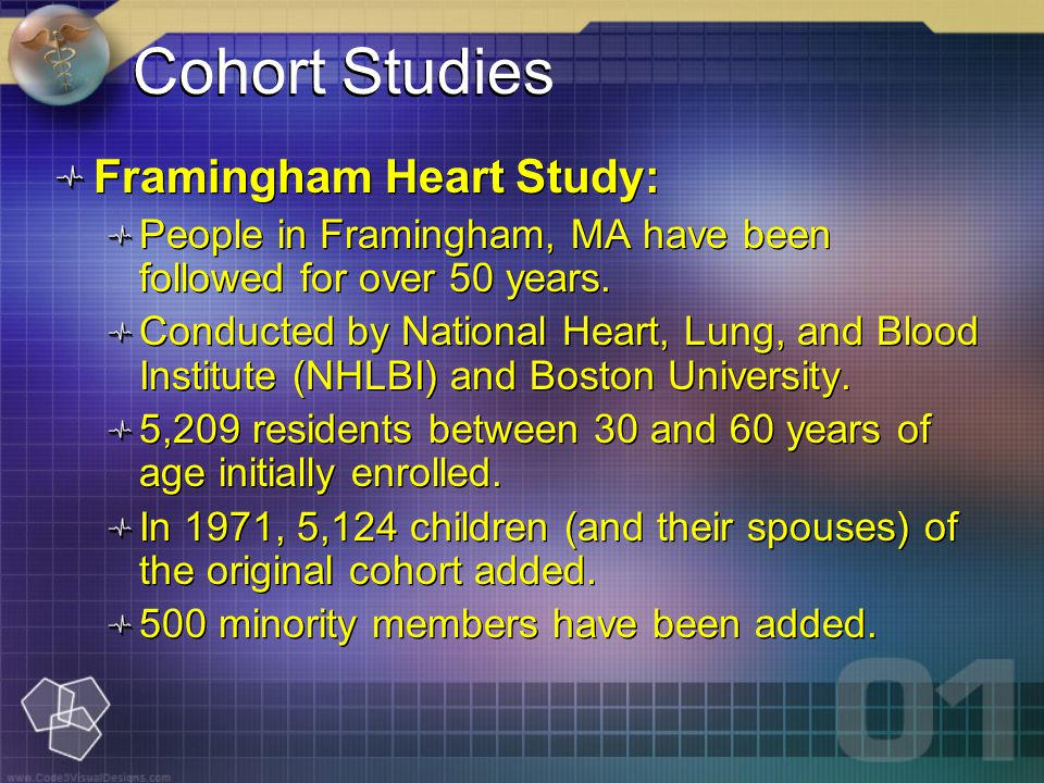 Cohort Studies Framingham Heart Study: People in Framingham, MA have been followed for over 50 years.