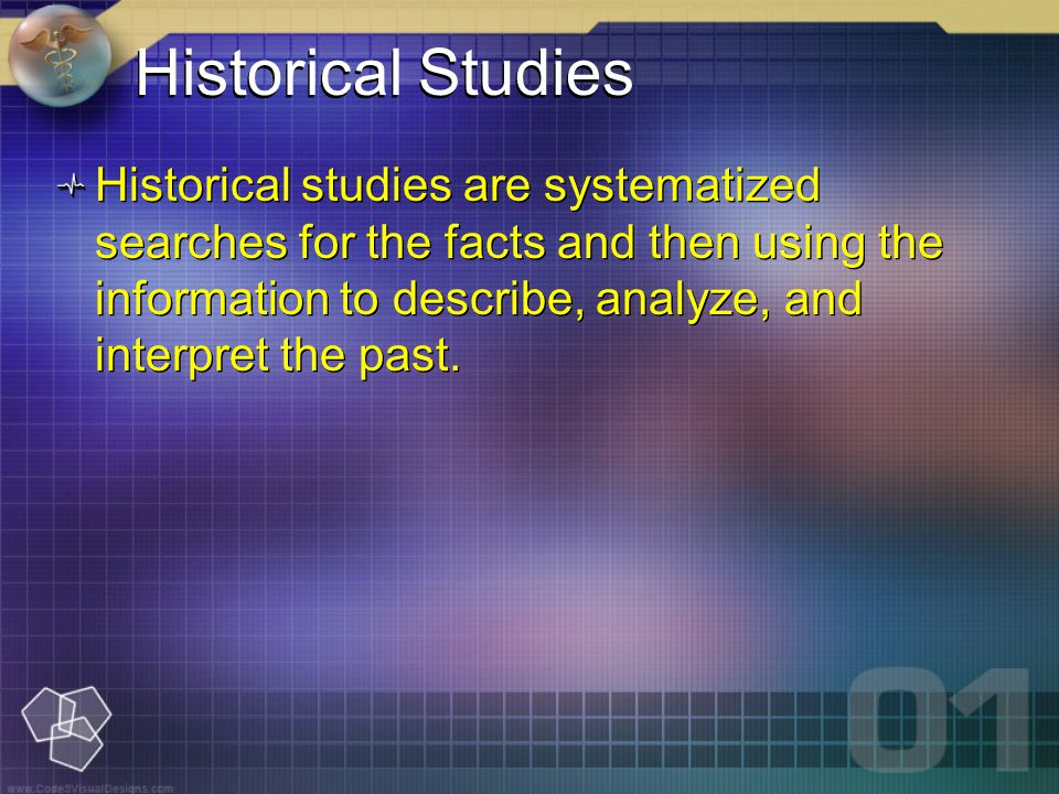 Historical Studies Historical studies are systematized searches for the facts and then using the information to describe, analyze, and interpret the past.