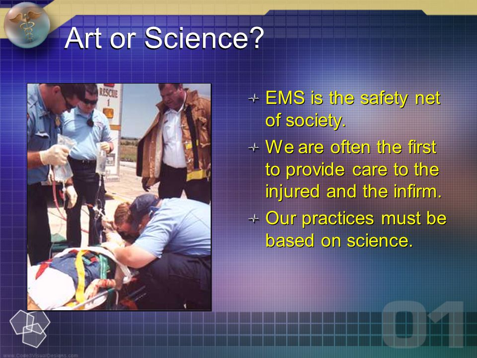 Art or Science. EMS is the safety net of society.