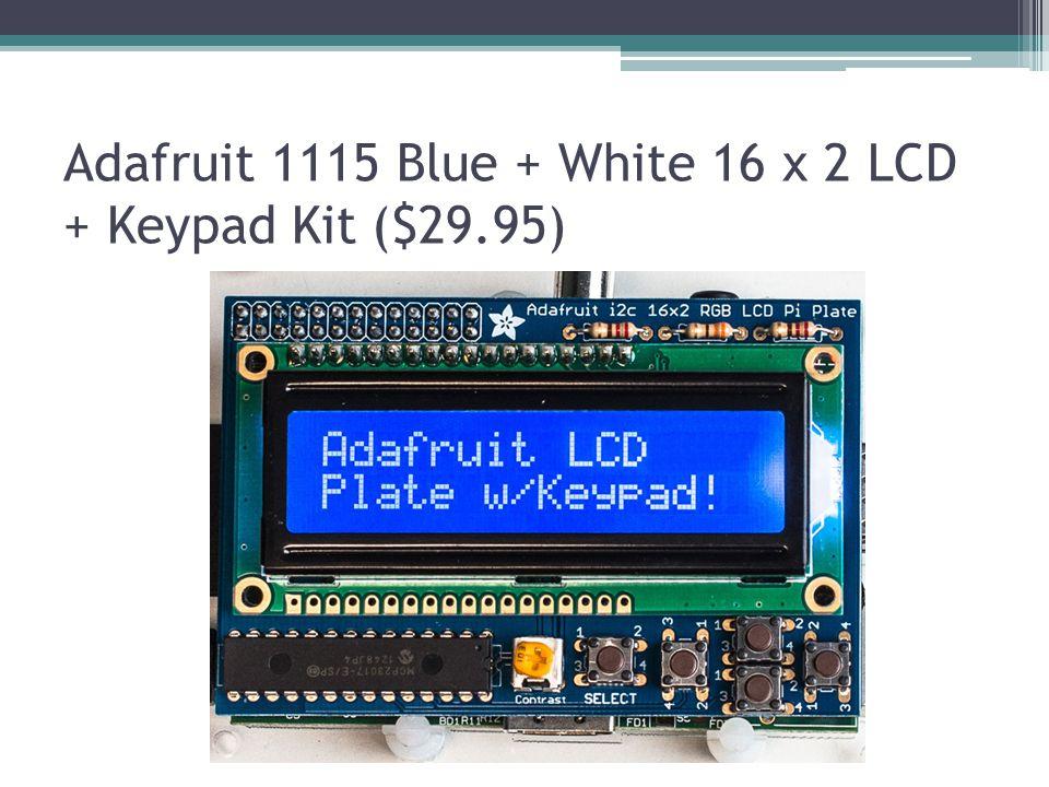 Adafruit 1115 Blue + White 16 x 2 LCD + Keypad Kit ($29.95)