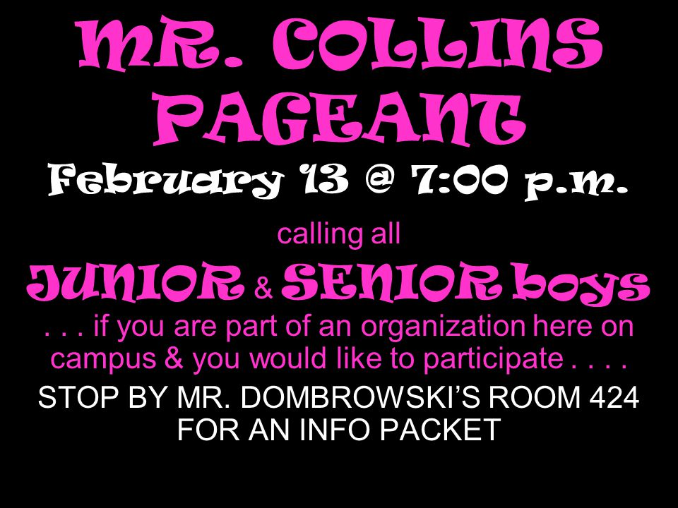 MR. COLLINS PAGEANT February 13 @ 7:00 p.m. calling all JUNIOR & SENIOR boys...