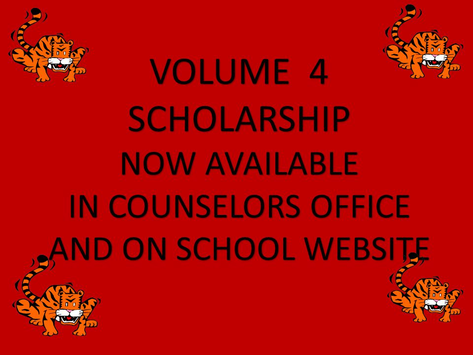 VOLUME 4 SCHOLARSHIP NOW AVAILABLE IN COUNSELORS OFFICE AND ON SCHOOL WEBSITE