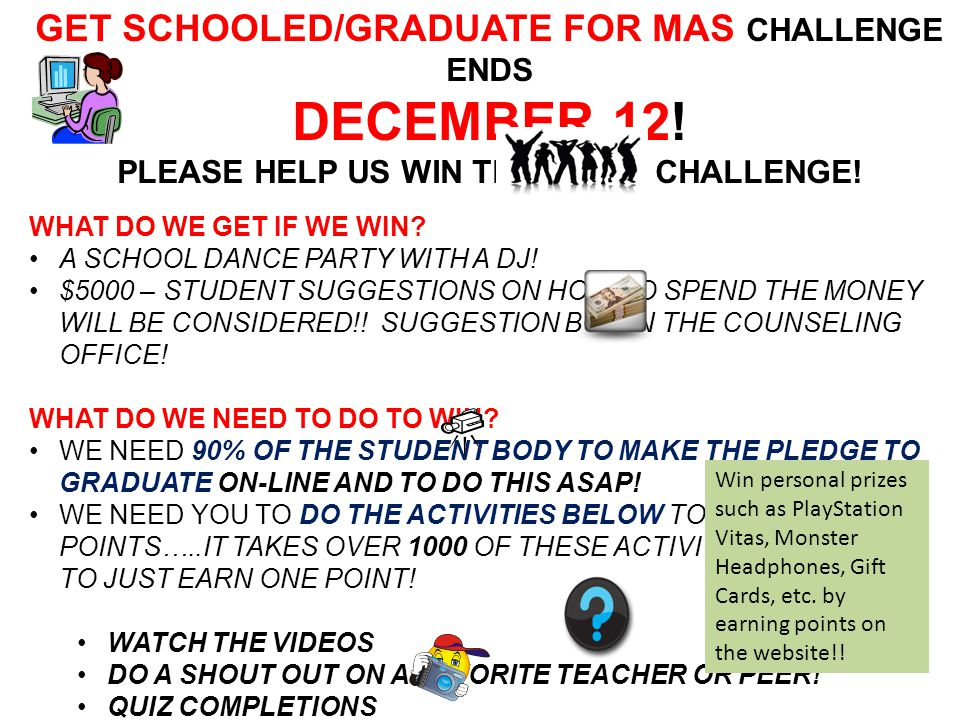 GET SCHOOLED/GRADUATE FOR MAS CHALLENGE ENDS DECEMBER 12.