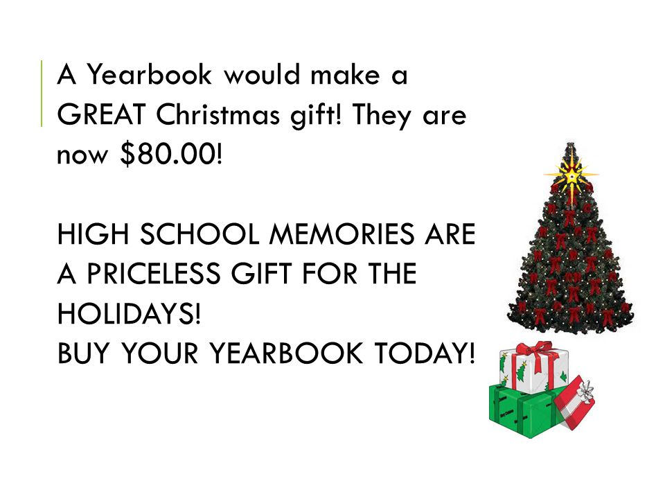 A Yearbook would make a GREAT Christmas gift. They are now $80.00.