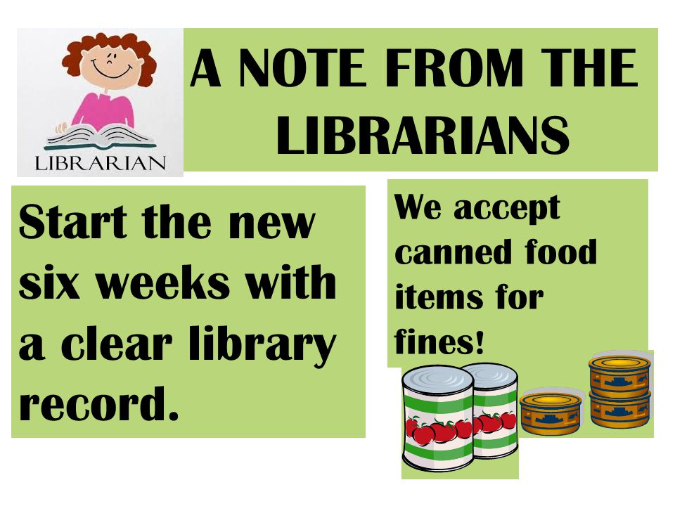 A NOTE FROM THE LIBRARIANS Start the new six weeks with a clear library record.