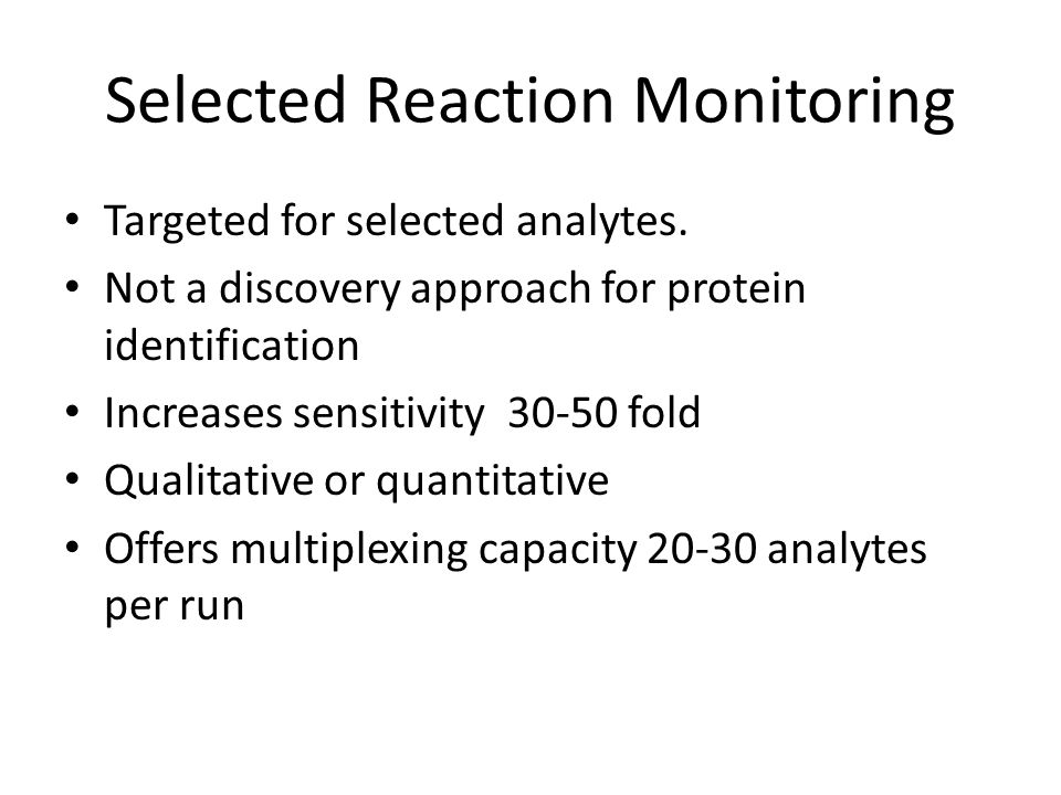 Selected Reaction Monitoring Targeted for selected analytes.