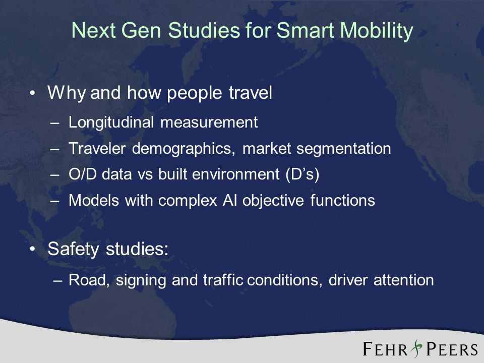 Why and how people travel –Longitudinal measurement –Traveler demographics, market segmentation –O/D data vs built environment (D's) –Models with complex AI objective functions Safety studies: –Road, signing and traffic conditions, driver attention
