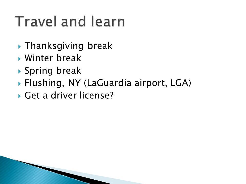  Thanksgiving break  Winter break  Spring break  Flushing, NY (LaGuardia airport, LGA)  Get a driver license