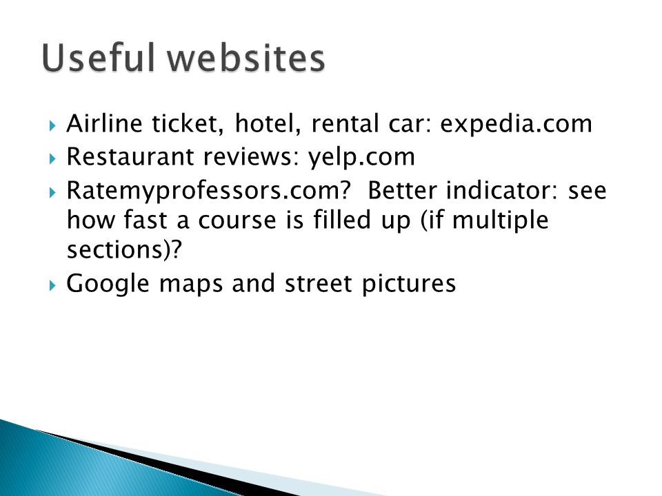  Airline ticket, hotel, rental car: expedia.com  Restaurant reviews: yelp.com  Ratemyprofessors.com.
