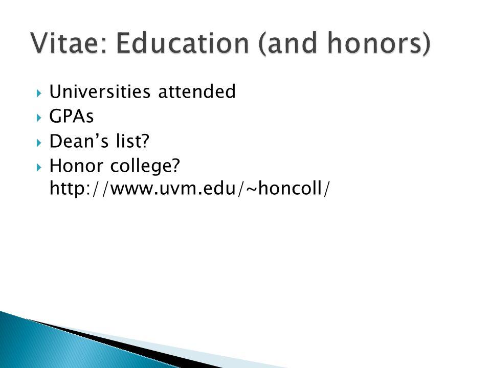  Universities attended  GPAs  Dean's list  Honor college http://www.uvm.edu/~honcoll/