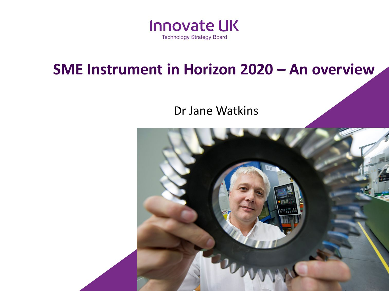 SME Instrument in Horizon 2020 – An overview Dr Jane Watkins