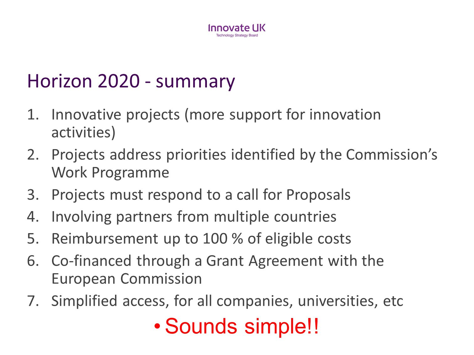 Horizon 2020 - summary 1.Innovative projects (more support for innovation activities) 2.Projects address priorities identified by the Commission's Wor