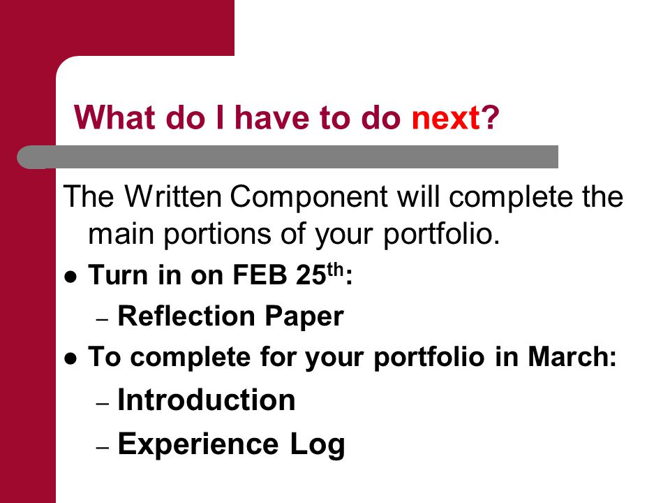 What do I have to do next. The Written Component will complete the main portions of your portfolio.