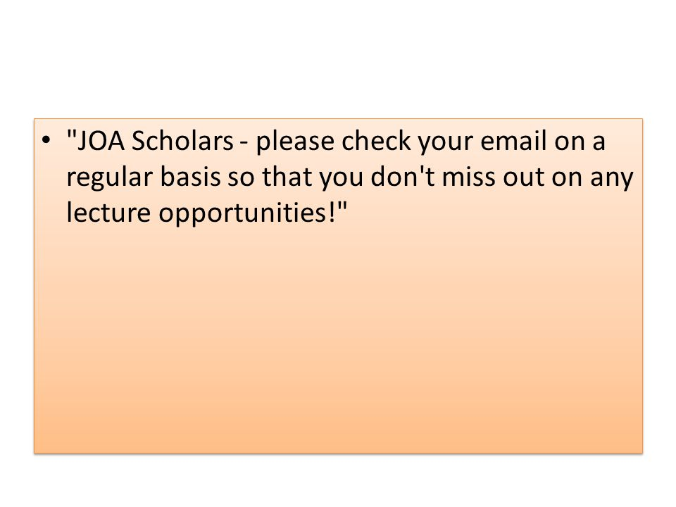 JOA Scholars - please check your email on a regular basis so that you don t miss out on any lecture opportunities!