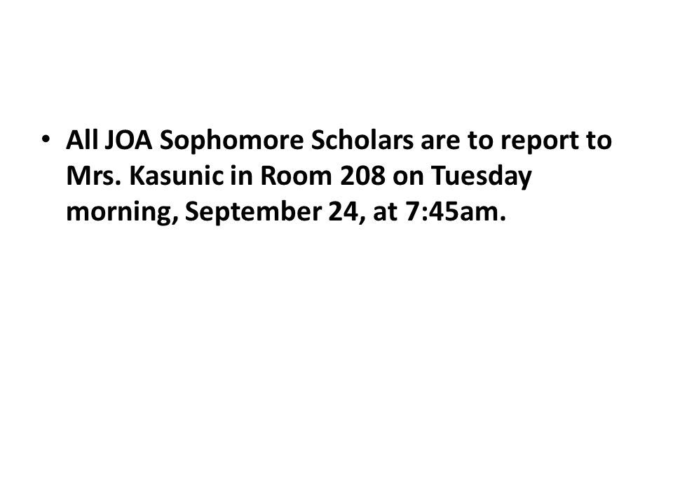All JOA Sophomore Scholars are to report to Mrs.