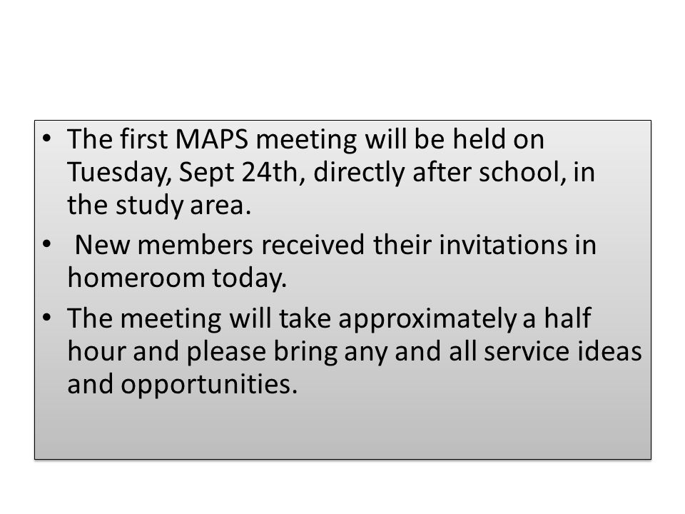 The first MAPS meeting will be held on Tuesday, Sept 24th, directly after school, in the study area.