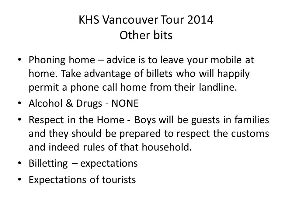 KHS Vancouver Tour 2014 Other bits Phoning home – advice is to leave your mobile at home. Take advantage of billets who will happily permit a phone ca