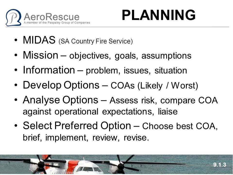 PLANNING MIDAS (SA Country Fire Service) Mission – objectives, goals, assumptions Information – problem, issues, situation Develop Options – COAs (Lik