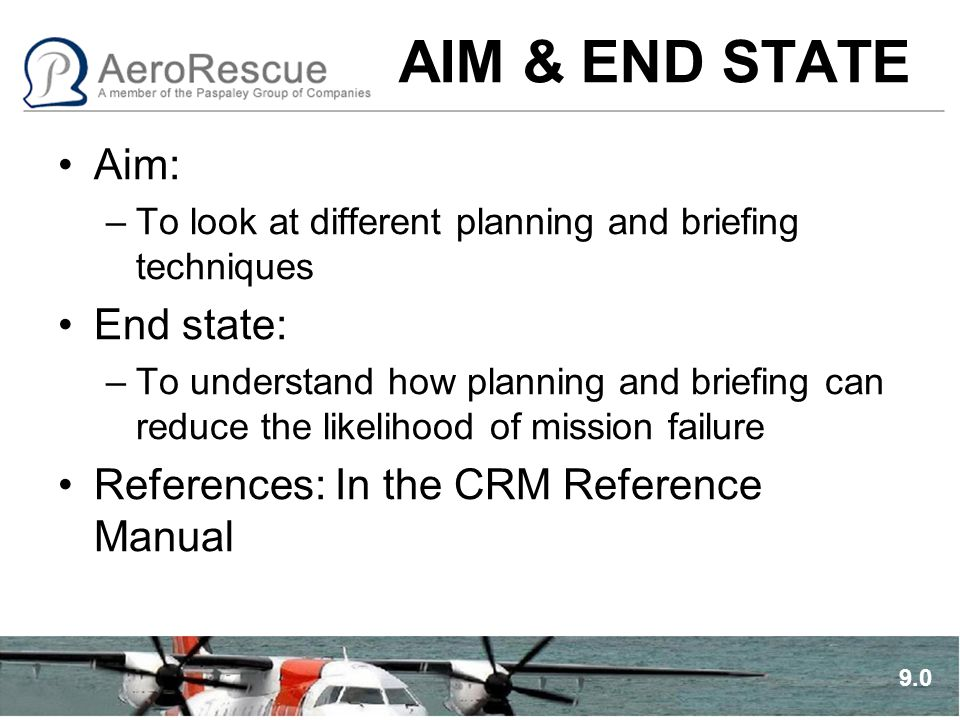 AIM & END STATE Aim: –To look at different planning and briefing techniques End state: –To understand how planning and briefing can reduce the likelih