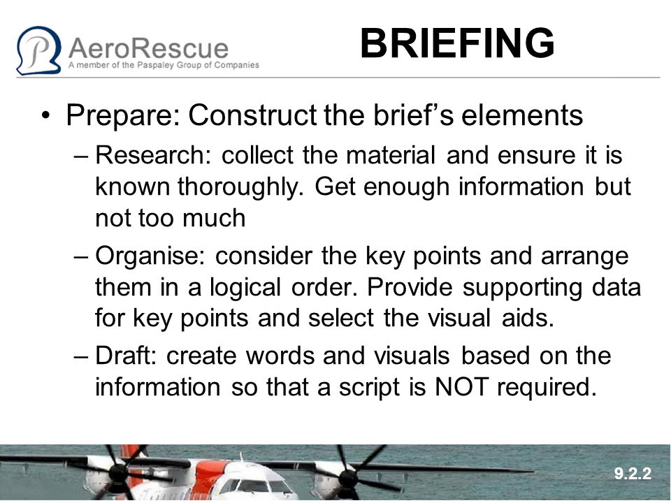 BRIEFING Prepare: Construct the brief's elements –Research: collect the material and ensure it is known thoroughly. Get enough information but not too