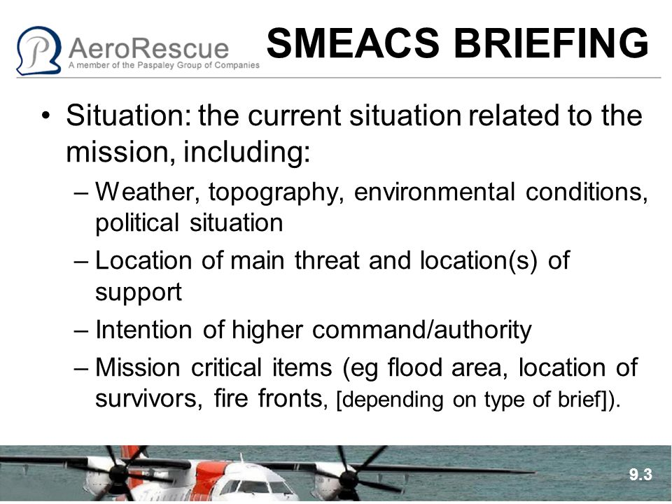 SMEACS BRIEFING Situation: the current situation related to the mission, including: –Weather, topography, environmental conditions, political situatio