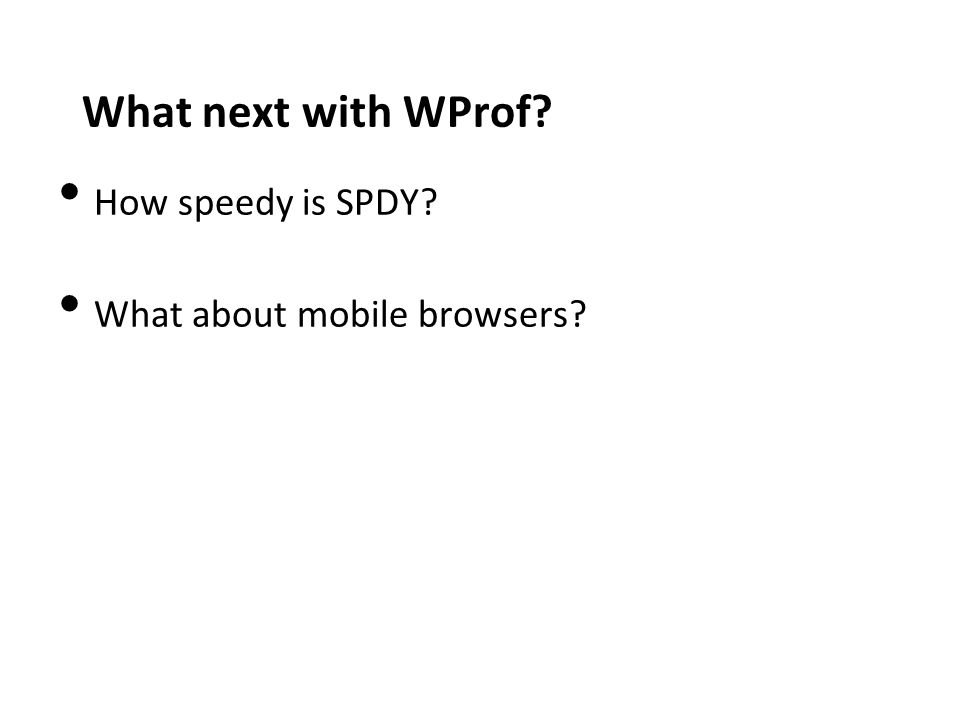 What next with WProf How speedy is SPDY What about mobile browsers