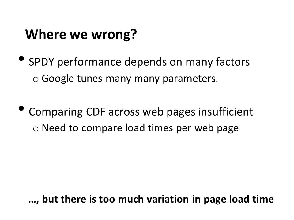 Where we wrong. SPDY performance depends on many factors o Google tunes many many parameters.