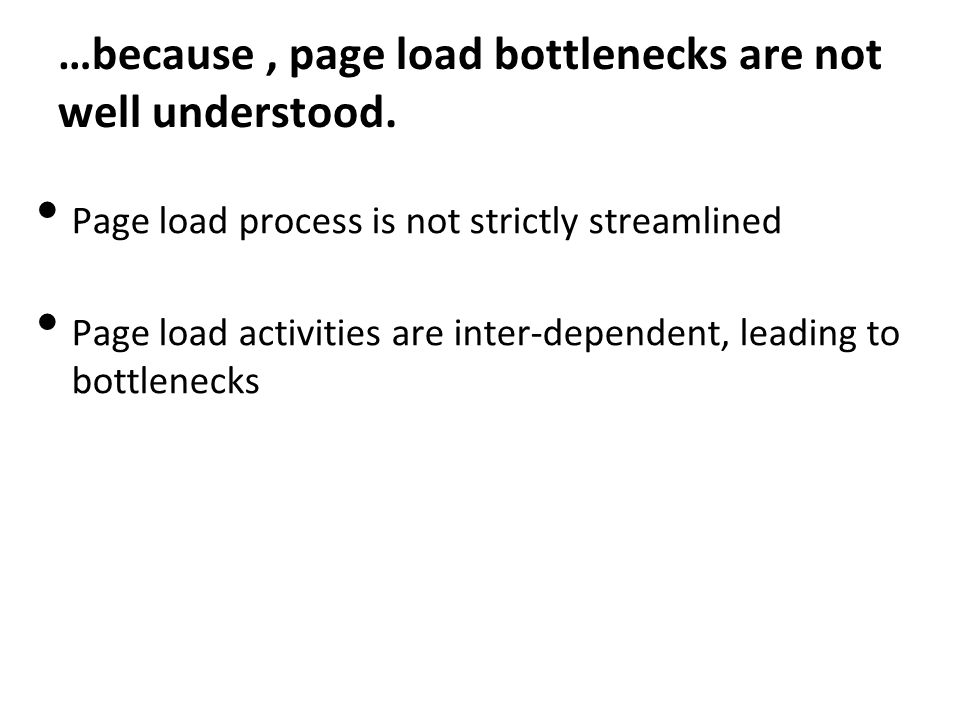 …because, page load bottlenecks are not well understood.
