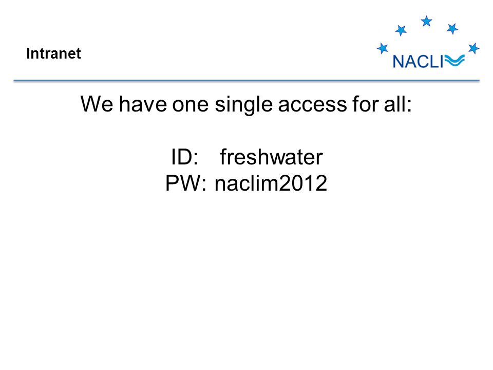 We have one single access for all: ID: freshwater PW: naclim2012 Intranet