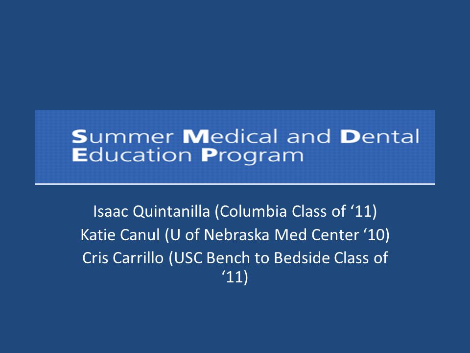 Isaac Quintanilla (Columbia Class of '11) Katie Canul (U of Nebraska Med Center '10) Cris Carrillo (USC Bench to Bedside Class of '11)