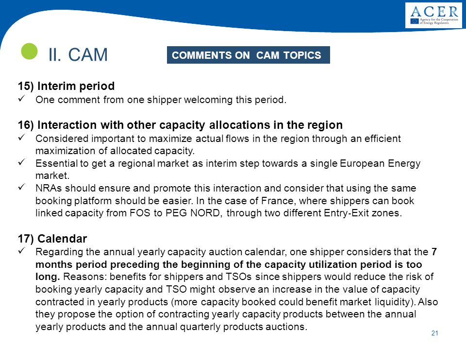 21 II. CAM 15) Interim period One comment from one shipper welcoming this period. 16) Interaction with other capacity allocations in the region Consid